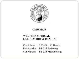 CMWM633  		WESTERN MEDICAL  		LABORATORY & IMAGING 		Credit hour: 	3 Credits, 45 Hours 		Prerequisite:	BS -525 Patho