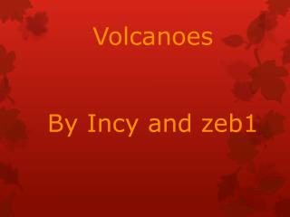 Volcanoes By  Incy  and zeb 1