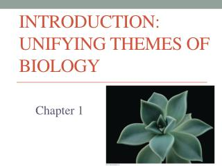Introduction: Unifying Themes of Biology