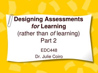 Designing Assessments  for  Learning (rather than  of  learning ) Part 2