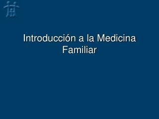 Introducción a la Medicina Familiar