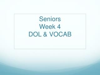 Seniors  Week 4 DOL & VOCAB