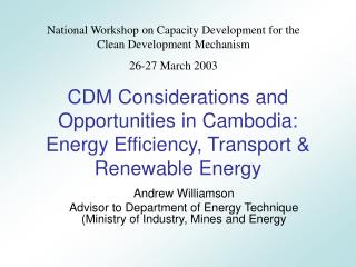 CDM Considerations and Opportunities in Cambodia:  Energy Efficiency, Transport  Renewable Energy