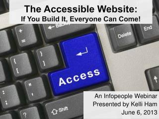 The Accessible Website:  If You Build It, Everyone Can Come!