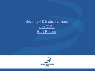 Severity 4 & 5 observations  July '2010  East Region