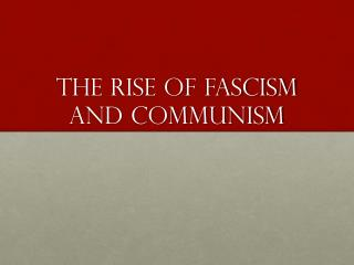 The rise of fascism and Communism