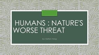 Humans : Nature's worse threat