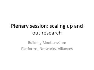 Plenary session:  scaling up and out research