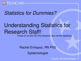 Statistics for Dummies? Understanding Statistics for Research Staff!