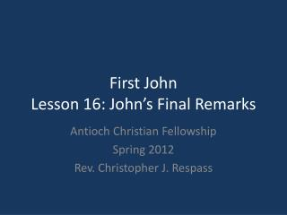 First John Lesson  16: John's Final Remarks