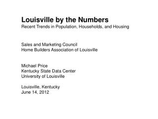 Louisville by the Numbers Recent Trends in Population, Households, and Housing