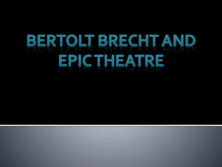 BERTOLT BRECHT AND EPIC THEATRE