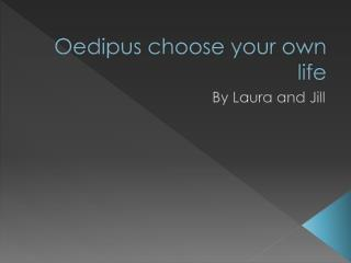Oedipus choose your own life