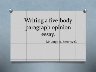 Writing  a  five-body paragraph opinion essay .