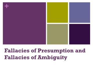 Fallacies of  Presumption and  Fallacies of  Ambiguity