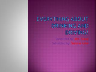 Everything about drinking and driving!