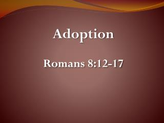 Adoption Romans  8:12-17
