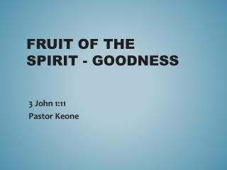 Fruit of the Spirit -  Goodness