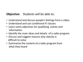 Objective: 	Students will be able to:   Understand and discuss people's feelings from a video
