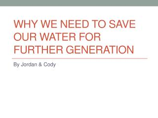 Why we need to save our water for further  generation