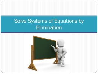 Solve Systems of Equations by Elimination
