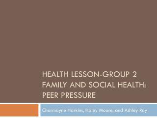Health Lesson-Group 2 Family and social health: Peer pressure