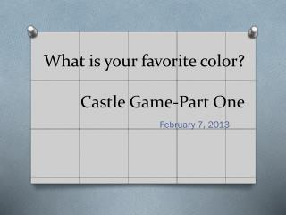 What is your favorite color? Castle Game-Part One