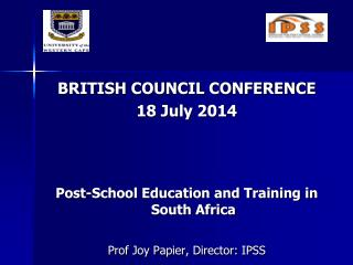 BRITISH COUNCIL CONFERENCE 18 July 2014 Post-School Education and Training in South Africa