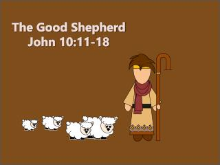 The Good Shepherd John 10:11-18
