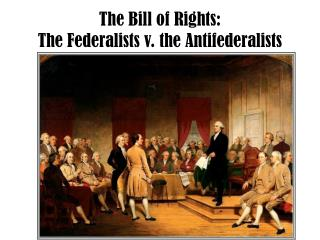 The Bill of Rights: The Federalists v. the Antifederalists
