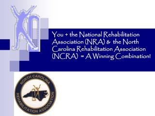 You + the National Rehabilitation Association (NRA) &  the North Carolina Rehabilitation Association (NCRA)  = A Win