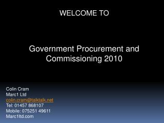 WELCOME TO Government Procurement and Commissioning 2010 Colin  Cram Marc1 Ltd