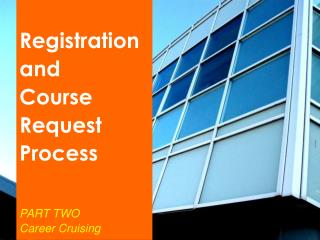 Registration and Course  Request  Process  PART TWO Career  Cruising