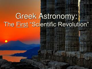 "Greek  Astronomy: The  First  ""Scientific Revolution"""
