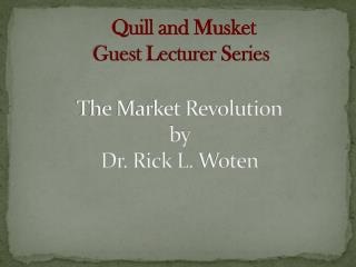 The Market Revolution by  Dr. Rick L.  Woten