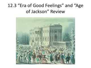 "12.3 ""Era of Good Feelings"" and ""Age of Jackson"" Review"