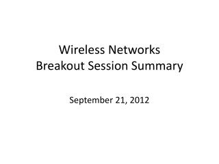 Wireless Networks Breakout Session Summary