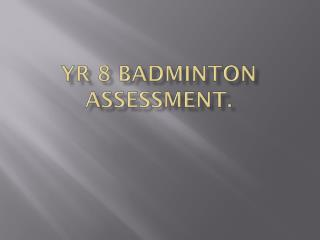 Yr 8 Badminton assessment.