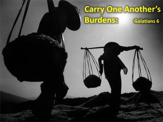 Carry One Another's  Burdens:         Galatians 6