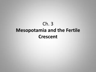 Ch. 3 Mesopotamia and the Fertile Crescent
