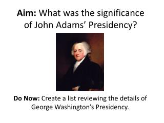 Aim:  What was the significance of John Adams' Presidency?