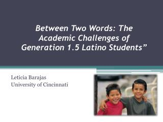 Between Two Words: The  Academic  Challenges of  Generation 1.5 Latino Students""
