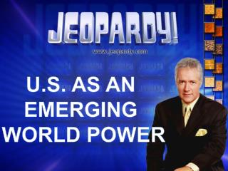 U.S. AS AN  EMERGING  WORLD POWER