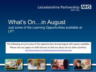 What's On…in  August Just some of the Learning Opportunities available at LPT