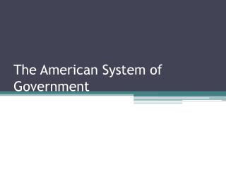 The American System of Government