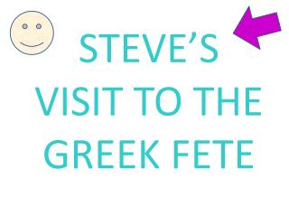 STEVE'S VISIT TO THE GREEK FETE