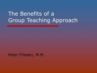 The Benefits of a  Group Teaching Approach