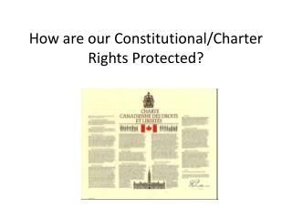 How are our Constitutional/Charter Rights Protected?