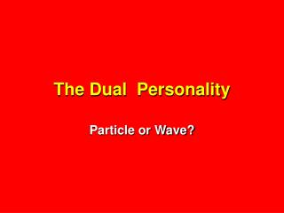 The Dual  Personality