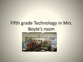 Fifth grade Technology in Mrs. Boyle's room